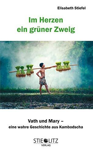 Im Herzen ein grüner Zweig: Mary und Vath Eine wahre Geschichte aus Kambodscha: Vath und Mary - Eine wahre Geschichte aus Kambodscha