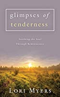 Glimpses of Tenderness / Soothing the Soul Through Reminiscence
