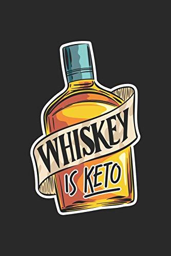Whiskey Is Keto: Ketogene Diät Notizbuch / Tagebuch / Heft mit Punkteraster Seiten. Notizheft mit Dot Grid, Journal, Planer für Termine oder To-Do-Liste.