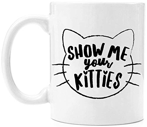 WTOMUG Show Me Your Kitties - Funny Coffee Mug Ceramic Tea Cup, Cat Lovers Present For Women, 11oz