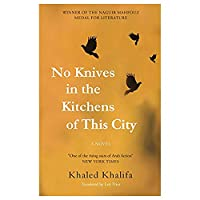 No Knives in the Kitchens of This City: A Novel (Hoopoe Fiction) by Khaled Khalifa(2016-10-15)
