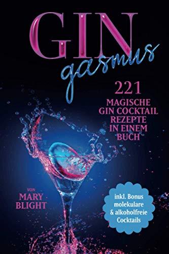 Gingasmus - 221 magische Gin Cocktail Rezepte in einem Buch - inkl. Bonus molekulare & alkoholfreie Cocktails