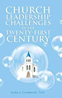 Church Leadership Challenges in the Twenty-First Century