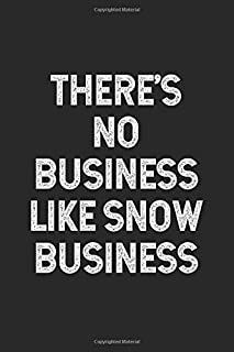 There's No Business Like Snow Business: Journal, Notebook, Diary, Composition Book
