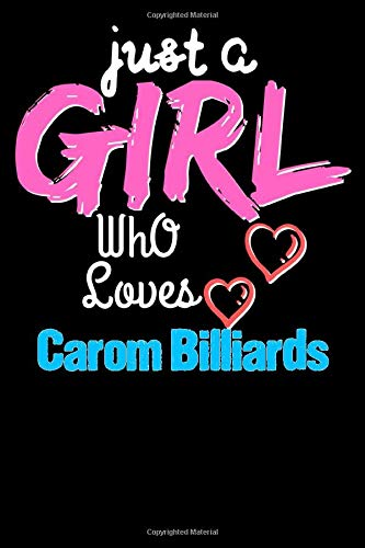 Just a Girl Who Loves Carom Billiards  - Funny Carom Billiards Lovers Notebook & Journal For Girls: Lined Notebook / Journal Gift, 120 Pages, 6x9, Soft Cover, Matte Finish