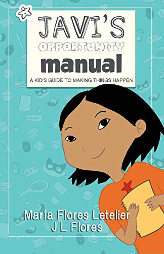 Javi's Opportunity Manual Soft Cover: A Kid's Guide to Making Things Happen