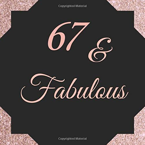 67 & Fabulous: 67th Happy Birthday Guestbook Sign In, Keepsake Memory, Message Book for Birthday Party | Family, Friends...