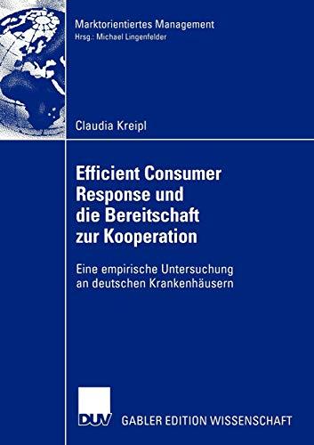 Efficient Consumer Response und die Bereitschaft zur Kooperation: Eine empirische Untersuchung an Deutschen Krankenhäusern (Marktorientiertes Management)