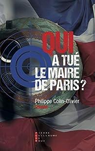 Qui a tué le maire de Paris ? par Philippe Colin-Olivier