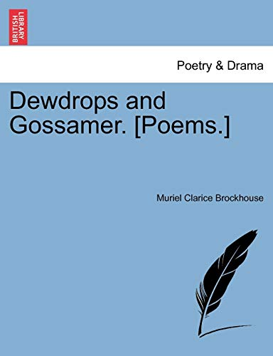 Brockhouse, M: Dewdrops and Gossamer. [Poems.]