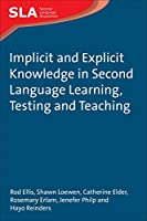 Implicit and Explicit Knowledge in Second Language Learning, Testing and Teaching (Second Language Acquisition)