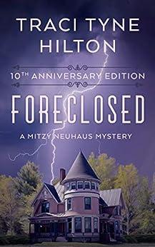Foreclosed 10th Anniversary Edition: A Mitzy Neuhaus Cozy Christian Mystery (A Mitzy Neuhaus Mystery Book 1) by [Traci Tyne Hilton]