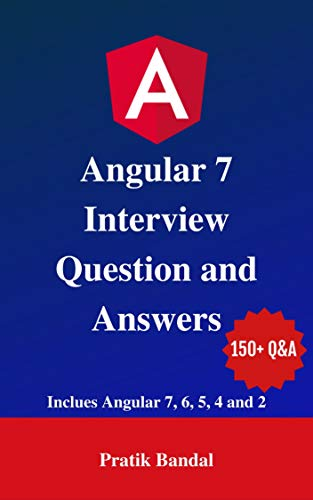 Angular 7 Interview Questions and Answers: Includes Angular 7, 6, 5, 4 and 2 (English...