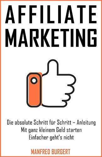 Affiliate Marketing für Anfänger: Die absolut einfachste Strategie um mit Partnerprogrammen ein passives Einkommen zu  erreichen. Ganz egal ob mit Nischenseiten oder Social Media Marketing.