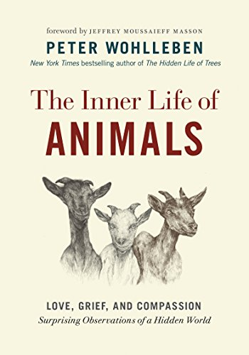 The Inner Life of Animals: Love, Grief, and Compassion?Surprising Observations of a Hidden World