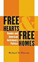 Free Hearts and Free Homes: Gender and American Antislavery Politics (Gender and American Culture)