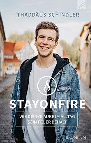 STAYONFIRE: Wie dein Glaube im Alltag sein Feuer behält