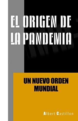 EL ORIGEN DE LA PANDEMIA - Un Nuevo Orden Mundial