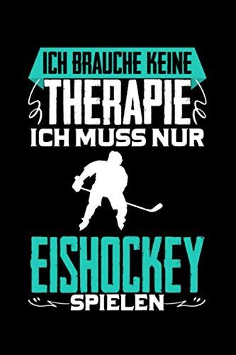 Ich brauche keine Therapie Eishockey: Taschenbuch / Notizbuch mit Eishockey Motiv -in A5 (6x9 Zoll) gepunktet (dot grid)