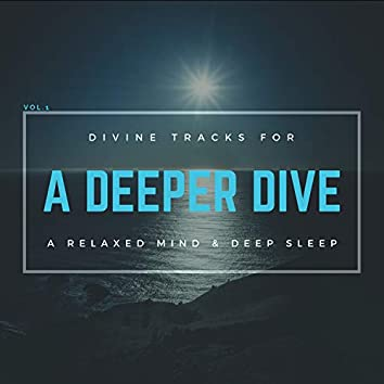A Deeper Dive - Divine Tracks For A Relaxed Mind & Deep Sleep, Vol.1