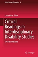 Critical Readings in Interdisciplinary Disability Studies: (Dis)Assemblages (Critical Studies of Education, 12)