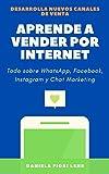 APRENDE A VENDER POR INTERNET: Como vender por WhatsApp, Facebook, Instagram, Pinterest y Chat Marketing