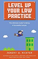 Level Up Your Law Practice: The Ultimate Guide to Being a Successful Lawyer (Better Lawyer)