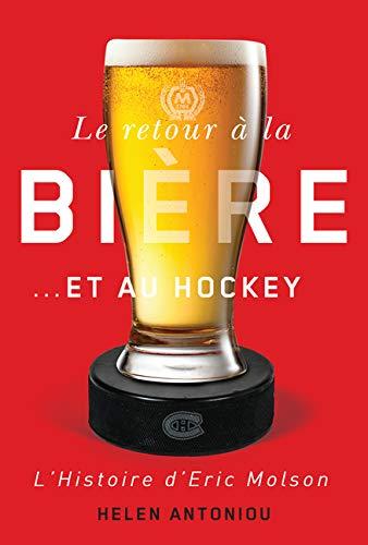 Le retour a la biere...et au hockey: L'histoire d'Eric Molson