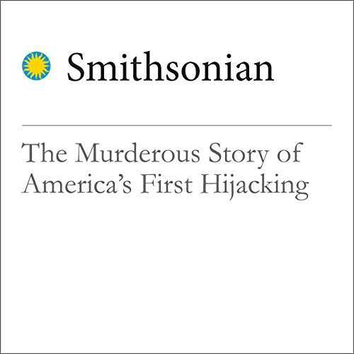 The Murderous Story of America's First Hijacking audiobook cover art
