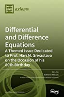 Differential and Difference Equations: A Themed Issue Dedicated to Prof. Hari M. Srivastava on the Occasion of his 80th Birthday