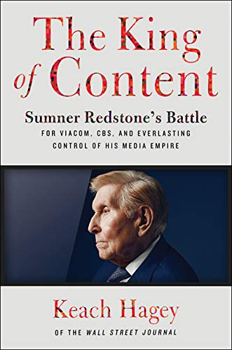 The King of Content: Sumner Redstone's Battle for Viacom, CBS, and Everlasting Control of His Media
