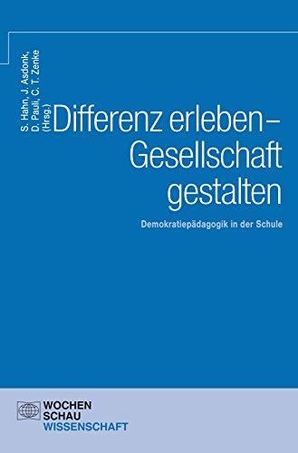 Differenz erleben - Gesellschaft gestalten: Demokratiepädagogik in der Schule (Wochenschau Wissenschaft)