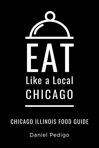 Eat Like a Local- Chicago: Chicago Illinois Food Guide (Eat Like a Local Illinois) (English Edition)