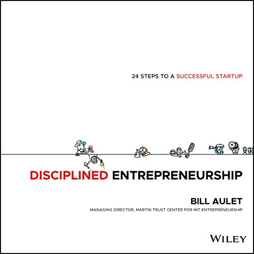 Compare Textbook Prices for Disciplined Entrepreneurship: 24 Steps to a Successful Startup 1 Edition ISBN 9781118692288 by Aulet, Bill