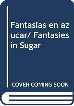 Hardcover Fantasias en azucar/ Fantasies in Sugar (Spanish Edition) [Spanish] Book