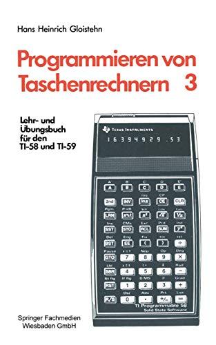 Programmieren von Taschenrechnern: Lehr- und Übungsbuch für den TI-58 und TI-59 (Programmieren von Taschenrechnern, 3, Band 3)