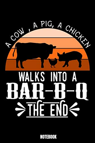 A Cow, A Pig, A Chicken Walks Into A Bar-B-Q The End Notebook: Grill Daily Food Journal I Food Diary I Daily Food Tracker I Food Log Book I Track ... I Track your experiences about food and me