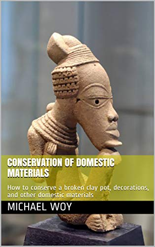 Conservation of domestic materials: How to conserve a broken clay pot, decorations, and other domestic materials