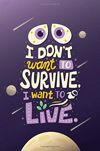 i don't want to survive i want to live, journal: lined Notebook For All smarts and Creative Kids Set Planing Gols And managing Themselfs, Dayli diary (6x9), 110 Page Matte softcover