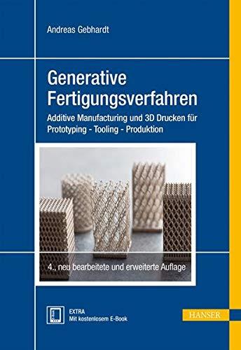 Generative Fertigungsverfahren: Additive Manufacturing und 3D Drucken für Prototyping - Tooling - Produktion