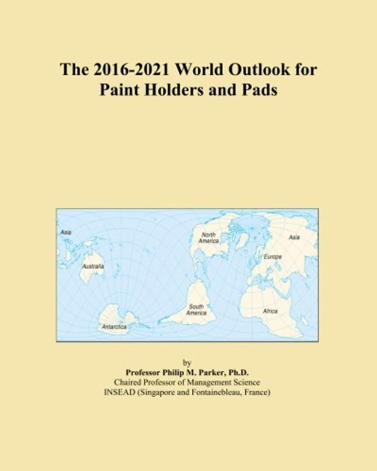 The 2016-2021 World Outlook for Paint Holders and Pads