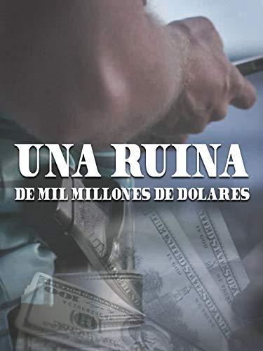 Una Ruina de Mil Millones de Dólares (The Billion Dollar Bust)