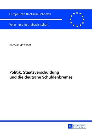 Politik, Staatsverschuldung und die deutsche Schuldenbremse (Europäische Hochschulschriften / European University Studies / Publications ... / Série 5: Sciences économiques, Band 3425)