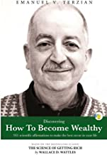 Discovering How To Become Wealthy: 951 scientific affirmations to make the best occur in your life