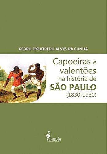 Capoeiras e Valentões na História de São Paulo (1830-1930)