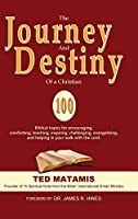 The Journey and Destiny of a Christian: 100 Biblical topics for encouraging, comforting, teaching, inspiring, challenging, evangelizing, and helping in your walk with the Lord.