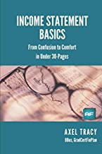 Income Statement Basics: From Confusion to Comfort in Under 30 Pages (Financial Statement Basics)