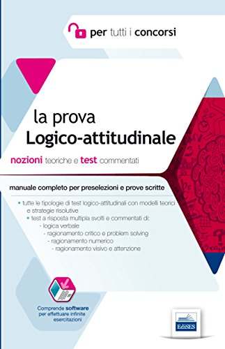 La prova Logico-attitudinale: Manuale completo per preselezioni e prove scritte per tutti i concorsi