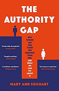 The Authority Gap: Why women are still taken less seriously than men, and what we can do about it (English Edition) por [Mary Ann Sieghart]
