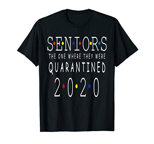 Seniors The One Where They Were Quarantined 2020 Funny T-Shirt